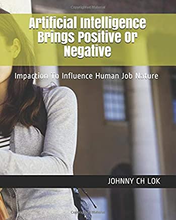 Artificial Intelligence Brings Positive Or Negative: Impaction To Influence Human Job Nature