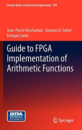 Guide to FPGA Implementation of Arithmetic Functions (Lecture Notes in Electrical Engineering (149), Band 95)