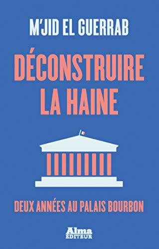 Déconstruire la haine - Deux années au palais Bourbon (French Edition)