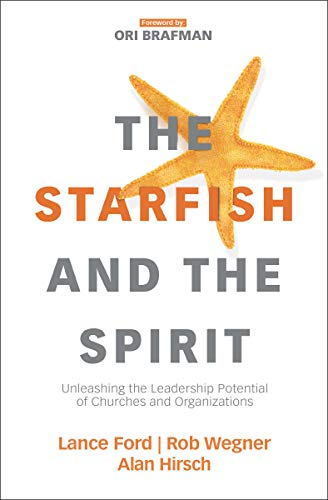 The Starfish and the Spirit: Unleashing the Leadership Potential of Churches and Organizations (Exponential Series)