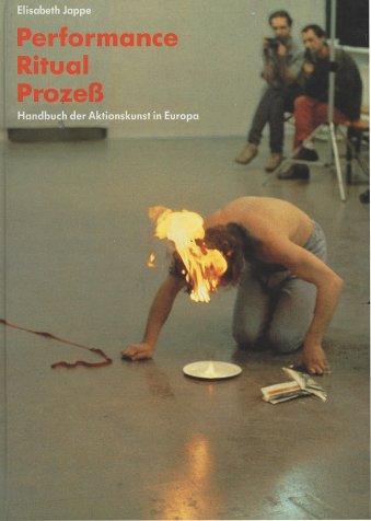 Performance, Ritual, Prozeß. Handbuch der Aktionskunst in Europa