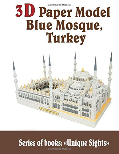 3D Paper Model Blue Mosque, Turkey: Craft Model Kits Toys for Adults and Teens (Beautiful Decoration) (Unique Sights, Band 4)