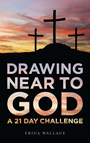 Drawing Near To God A 21 Day Challenge Kindle Edition By Wallace Erica Alwine Pastor Eric Religion Spirituality Kindle Ebooks Amazon Com