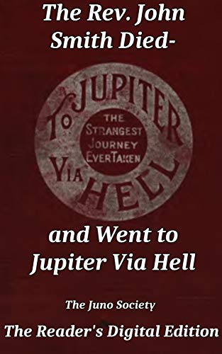 The Rev. John Smith Died And Went To Jupiter Via Hell: The Reader's Digital Edition (English Edition)