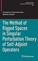 The Method of Rigged Spaces in Singular Perturbation Theory of Self-Adjoint Operators (Operator Theory: Advances and Applications (253))