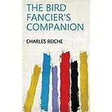 THE BIRD FANCIER'S COMPANION (English Edition)