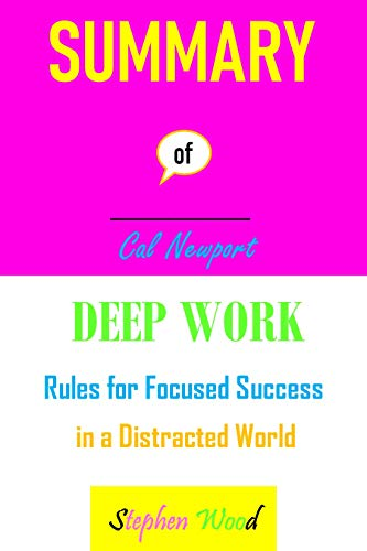SUMMARY OF DEEP WORK: Rules for Focused Success in a Distracted World (English Edition)