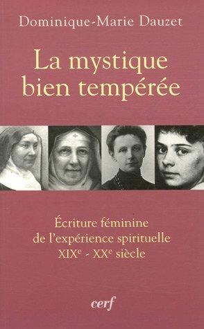 La mystique bien tempérée - Ecriture féminine de l'expérience spirituelle XIXè-XXè siècle
