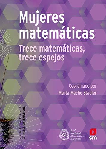 Mujeres matemáticas: 13 matemáticas, 13 espejos (Estímulos Matemáticos nº 10)