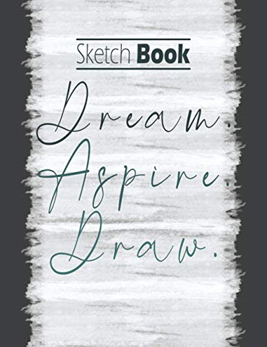 Dream. Aspire. Draw.: Sketchbook - 8.5 x 11 inches. 120 Pages of use for Beginners & Professionals alike.