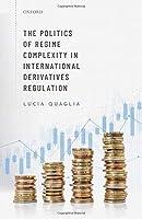 The Politics of Regime Complexity in International Derivatives Regulation