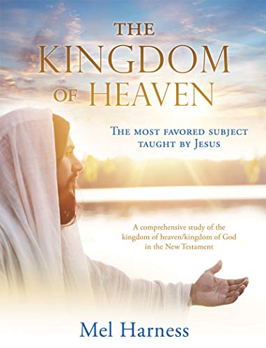 The Kingdom of Heaven: The most favored subject taught by Jesus A comprehensive study of the kingdom of heaven/kingdom of God in the New Testament (English Edition)