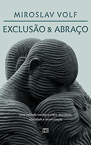 Exclusão e abraço: Uma reflexão teológica sobre identidade, alteridade e reconciliação