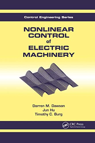 Nonlinear Control of Electric Machinery (Automation and Control Engineering)