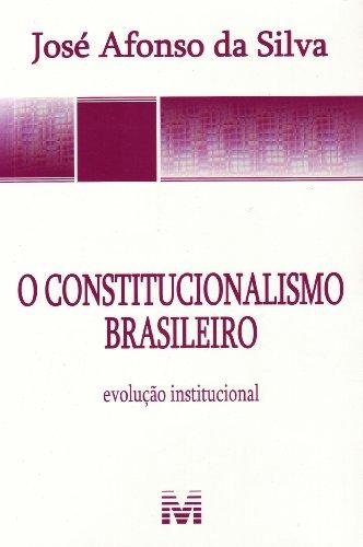 O constitucionalismo brasileiro - 1 ed./2011: Evolução Institucional