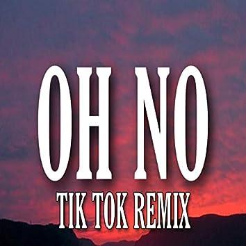 Oh No, Oh No, Oh No No No Song (Tiktok Remix)