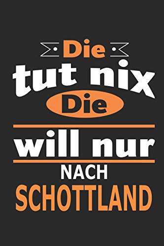 Die tut nix Die will nur nach Schottland: Notizbuch, Geburtstag Geschenk Buch, Notizblock, 110 Seiten, auch als Dekoration in Form eines Schild bzw. Poster möglich