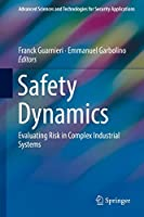 Safety Dynamics: Evaluating Risk in Complex Industrial Systems (Advanced Sciences and Technologies for Security Applications)