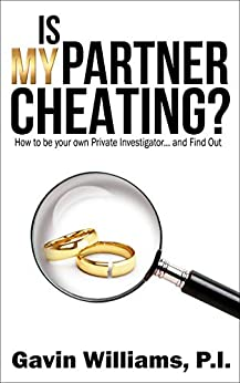 Is My Partner Cheating?: How to be your own Private Investigator... and Find Out by [Gavin Williams]
