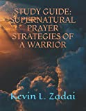 STUDY GUIDE: SUPERNATURAL PRAYER STRATEGIES OF A WARRIOR