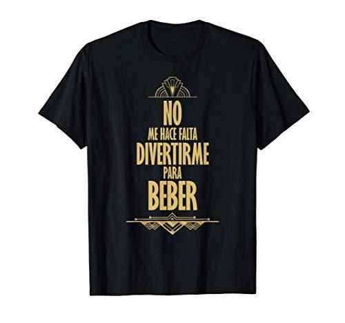 No Me Hace Falta Divertirme Para Beber Frase Divertida Camiseta