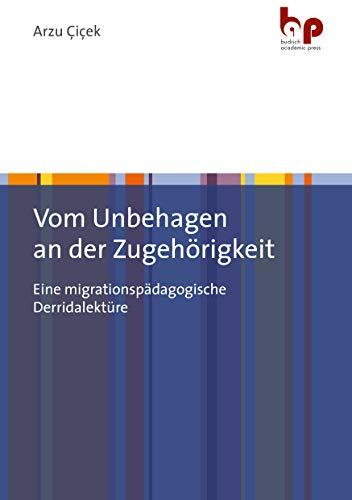 Vom Unbehagen an der Zugehörigkeit: Eine migrationspädagogische Derridalektüre