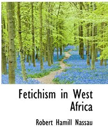 [(Fetichism in West Africa)] [By (author) Rev Robert Hamill Nassau] published on (August, 2008)
