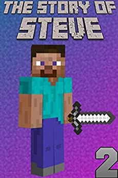 The Story of Steve 2: An unofficial Minecraft book (The Story of Steve books) by [Blocky Dude]
