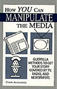 How You Can Manipulate The Media: Guerrilla Methods To Get Your Story Covered By TV, Radio, And Newspapers 0873647297 Book Cover