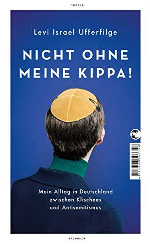 Nicht ohne meine Kippa!: Mein Alltag in Deutschland zwischen Klischees und Antisemitismus