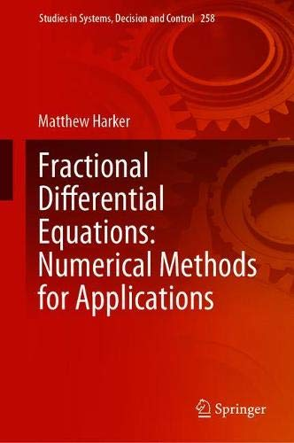Fractional Differential Equations: Numerical Methods for Applications (Studies in Systems, Decision and Control (258))