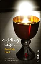 Guiding Light: Feed My Soul- Homilies, Cycle C
