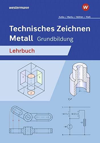 Technisches Zeichnen / Fachzeichnen: Technisches Zeichnen Metall: Grundbildung: Schülerband: Ausgabe für Metallberufe / Grundbildung: Schülerband ... / Fachzeichnen: Ausgabe für Metallberufe)