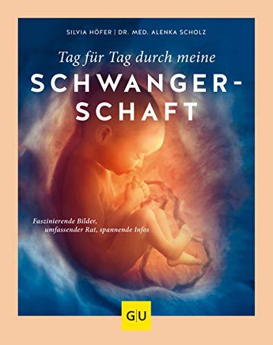 Tag für Tag durch meine Schwangerschaft: Faszinierende Bilder, umfassender Rat, spannende Infos (GU Einzeltitel Partnerschaft & Familie)