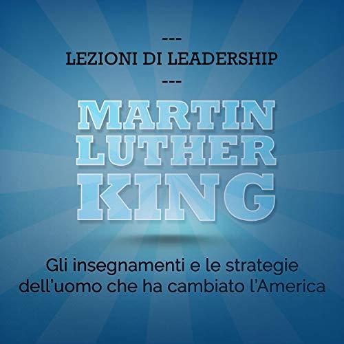 Martin Luther King. Gli insegnamenti e le strategie dell'uomo che ha cambiato l'America copertina