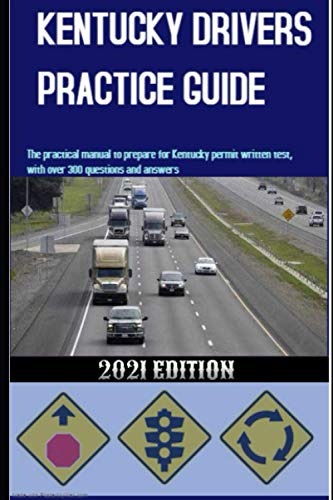KENTUCKY DRIVERS PRACTICE GUIDE: The practical manual to prepare for...