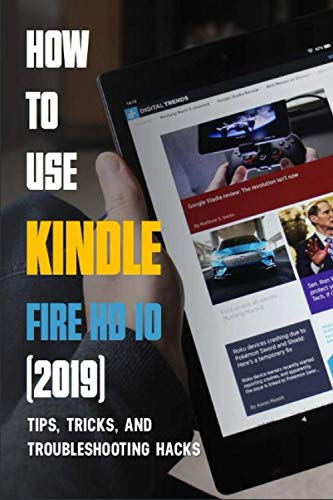 How To Use Kindle Fire HD 10 (2019): Tips, Tricks, And Troubleshooting Hacks: Kindle Fire Hd Manual