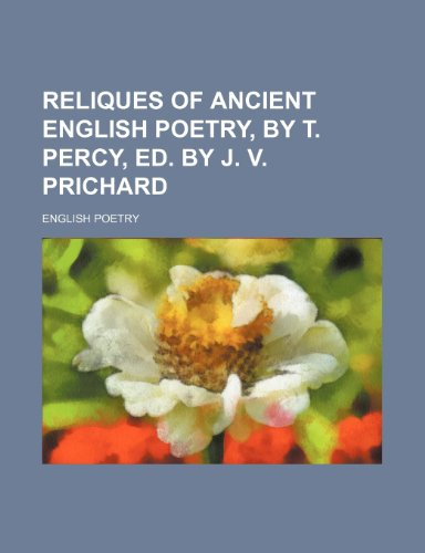 Reliques of Ancient English Poetry, by T. Percy, Ed. by J. V. Prichard