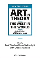Art in Theory: The West in the World - An Anthology of Changing Ideas