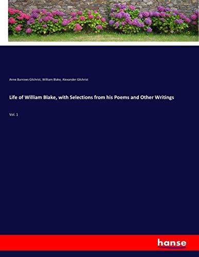 Life of William Blake, with Selections from his Poems and Other Writings: Vol. 1
