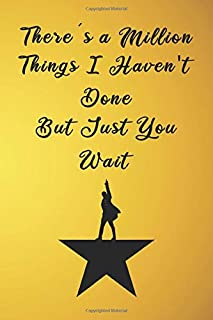 There's a Million Things I Haven't Done, But Just You Wait: Lined Hamilton Journal 110 Pages Gift For Hamilton Musical lov...
