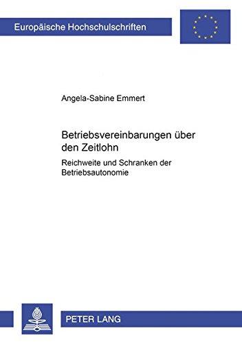 Betriebsvereinbarungen über den Zeitlohn: Reichweite und Schranken der Betriebsautonomie (Europäische Hochschulschriften Recht / Reihe 2: ... / Series 2: Law / Série 2: Droit, Band 3089)