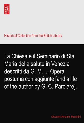 La Chiesa e il Seminario di Sta Maria della salute in Venezia descritti da G. M. ... Opera postuma con aggiunte [and a life of the author by G. C. Parolare].