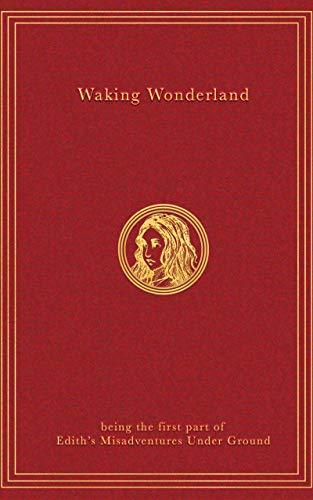 Book: Waking Wonderland - being the first part of Edith's Misadventures Under Ground (The War for Wonder Book 1) by Matthew R.R. Morrese