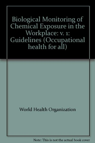 Biological monitoring of chemical exposure in the workplace: Guidelines (Occupational health for all) (v. 1)