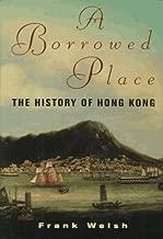 A Borrowed Place: The History of Hong Kong