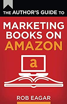 The Author s Guide to Marketing Books on Amazon