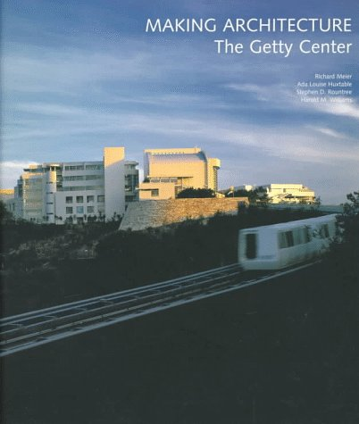 Making Architecture: The Getty Center (Getty Trust Publications: J. Paul Getty Museum)