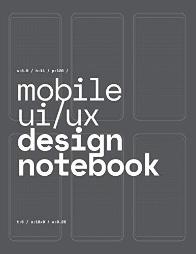 Mobile UI/UX Design Notebook: (Dark Gray) User Interface & User Experience Design Sketchbook for App Designers and Developers - 8.5 x 11 / 120 Pages / Dot Grid