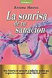 La sonrisa de tu sanación (Volumen 2 trilogía): Una historia de sanación a todos los niveles que te guiará a conseguir salud, libertad y amor. (Trilogía sonrisas para el corazón)